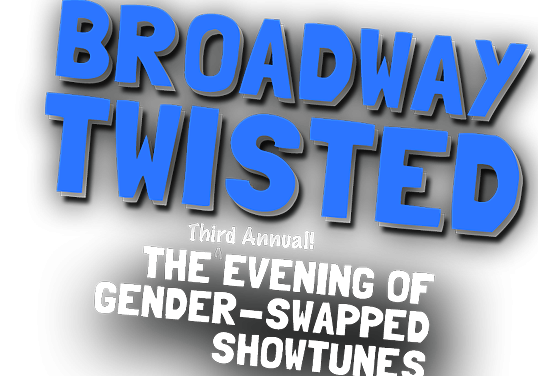 """Flipping Gender, For A Cause: """"Broadway Twisted"""" Monday Night"""
