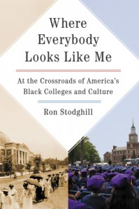 Where Everybody Looks Like Me At the Crossroads of America's Black Colleges and Culture