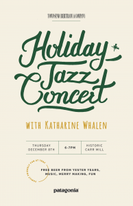 Katherine Whalen is bringing the Jazz. Patagonia is sponsoring the whole dealio. Yester Years Brewery is bringing the beer. TB&C is opening up the shop for music listening, and a fun hour of holiday shopping.