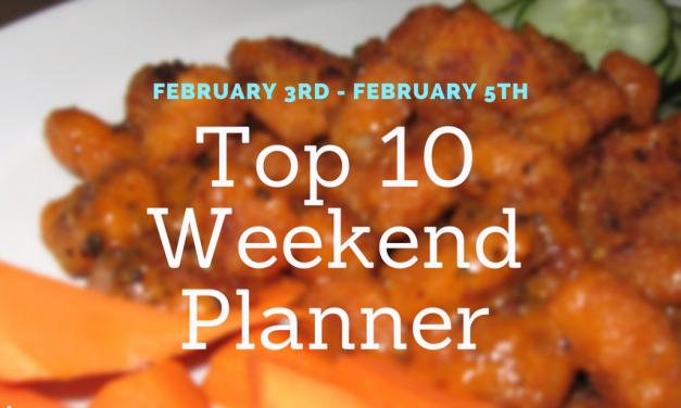 "Weekend ""Top Ten Planner"" – February 3rd – 5th"